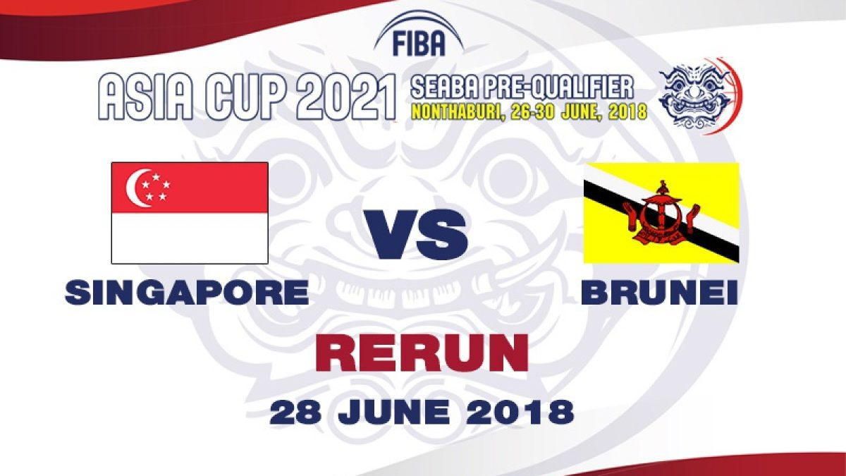 บาสเกตบอล FIBA ASIA CUP 2021 SEABA PRE-QUALIFIER : Singapore  VS  Brunei (28 June 2018)