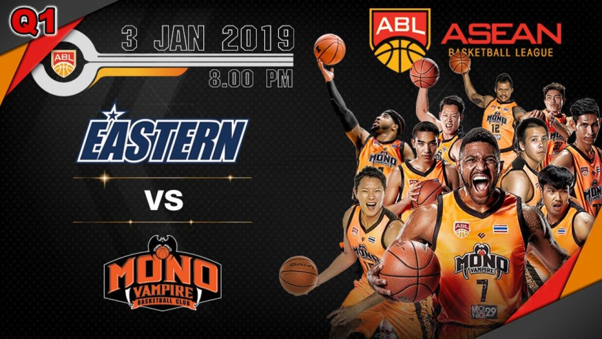 Q1 Asean Basketball League 2018-2019 : Eastern VS Mono Vampire 3 Jan 2019