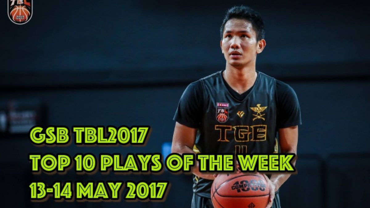 GSB TBL2017 Top 10 Plays Of The Week (13-14 May 2017)