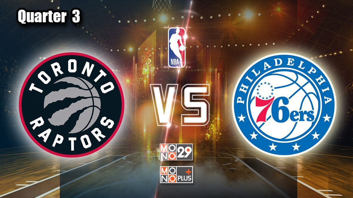 Toronto Rapter VS. Philadelphia 76ers [Q.3]