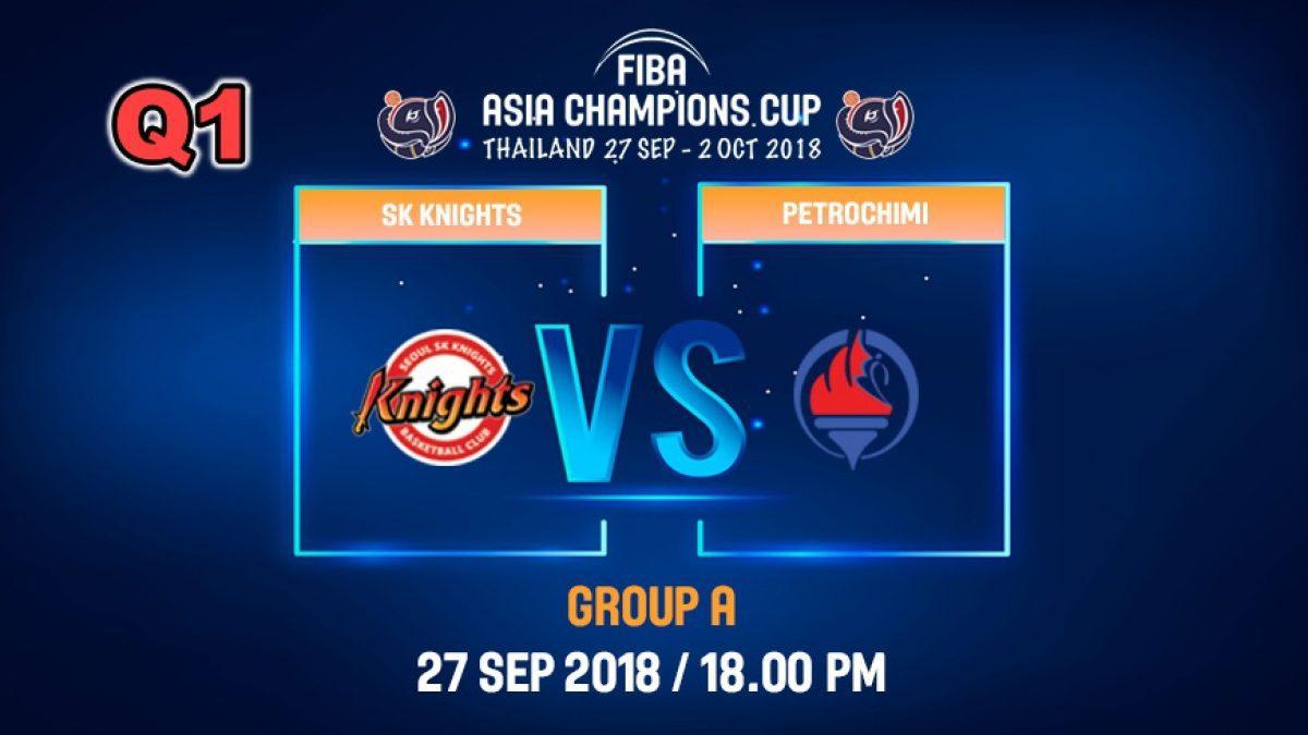 Q1 FIBA  Asia Champions Cup 2018 : SK Knight (KOR) VS Petrochimi (IRI)  27 Sep 2018