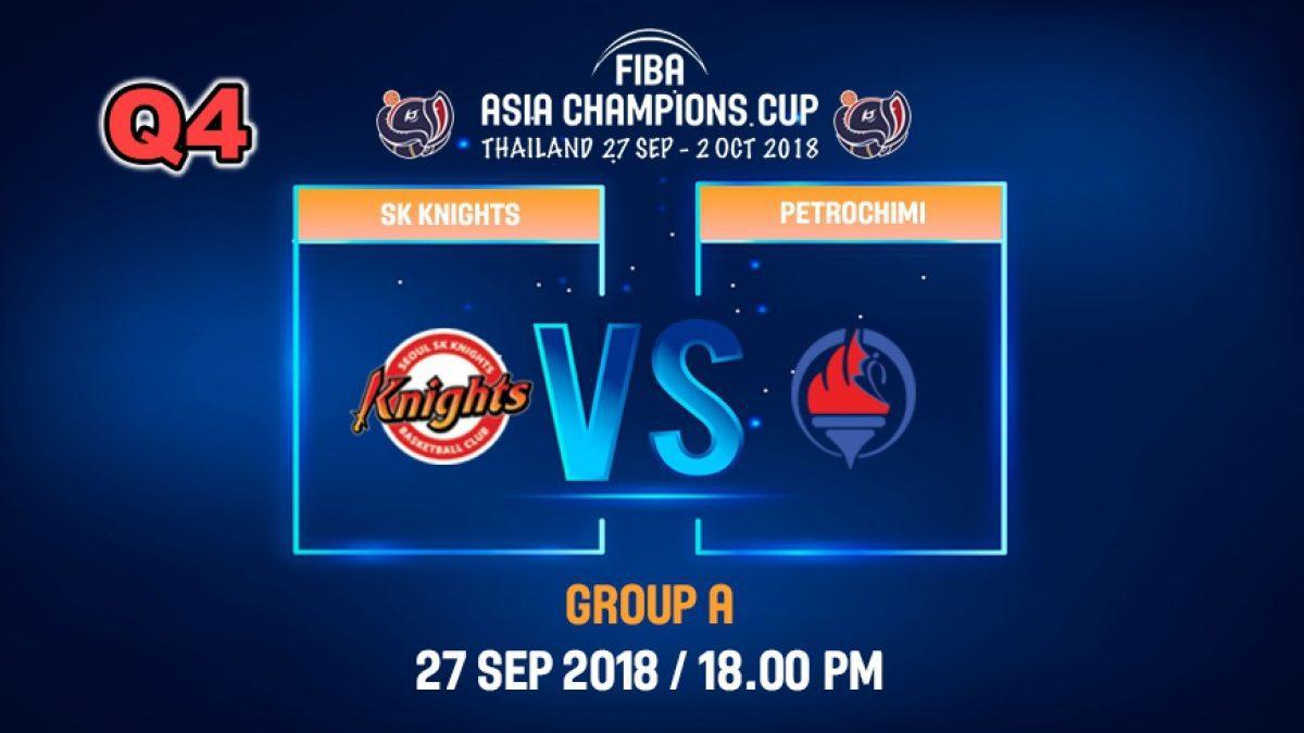 Q4 FIBA  Asia Champions Cup 2018 : SK Knight (KOR) VS Petrochimi (IRI)  27 Sep 2018