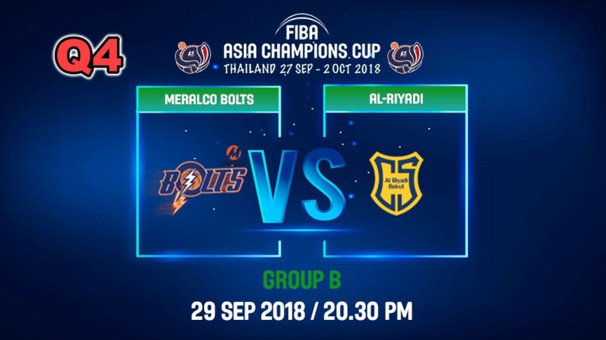 Q4 FIBA  Asia Champions Cup 2018 : Meralco Bolts (PHI) VS Ai-Riyadi (LBN) 29 Sep 2018