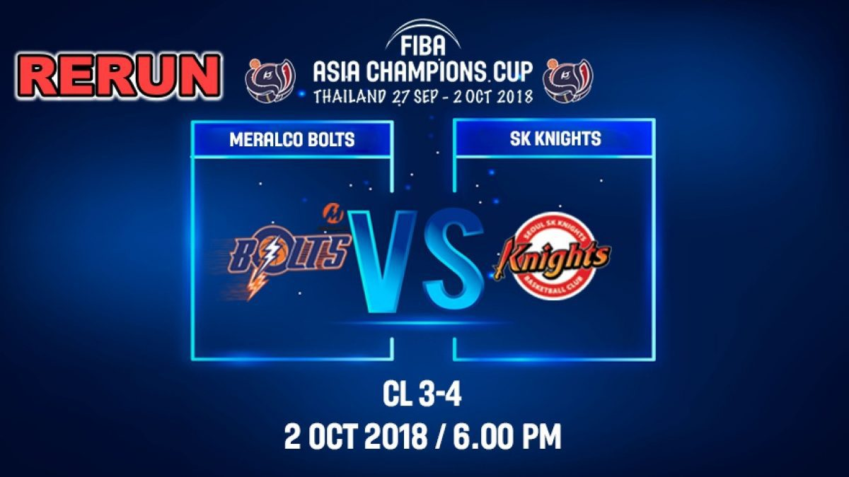 FIBA  Asia Champions Cup 2018 :3rd Place: SK Knight (KOR VS Meralco Bolts (PHI) 2 Oct 2018