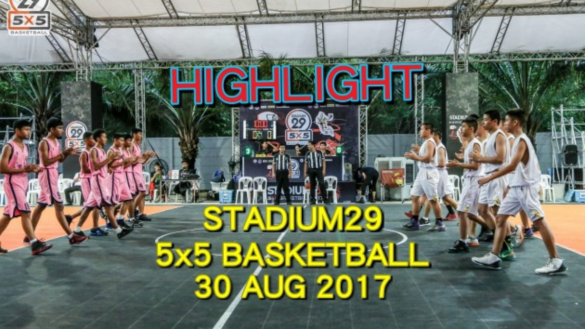 Highlight Stadium29 5x5 Basketball (30 Aug 2017)