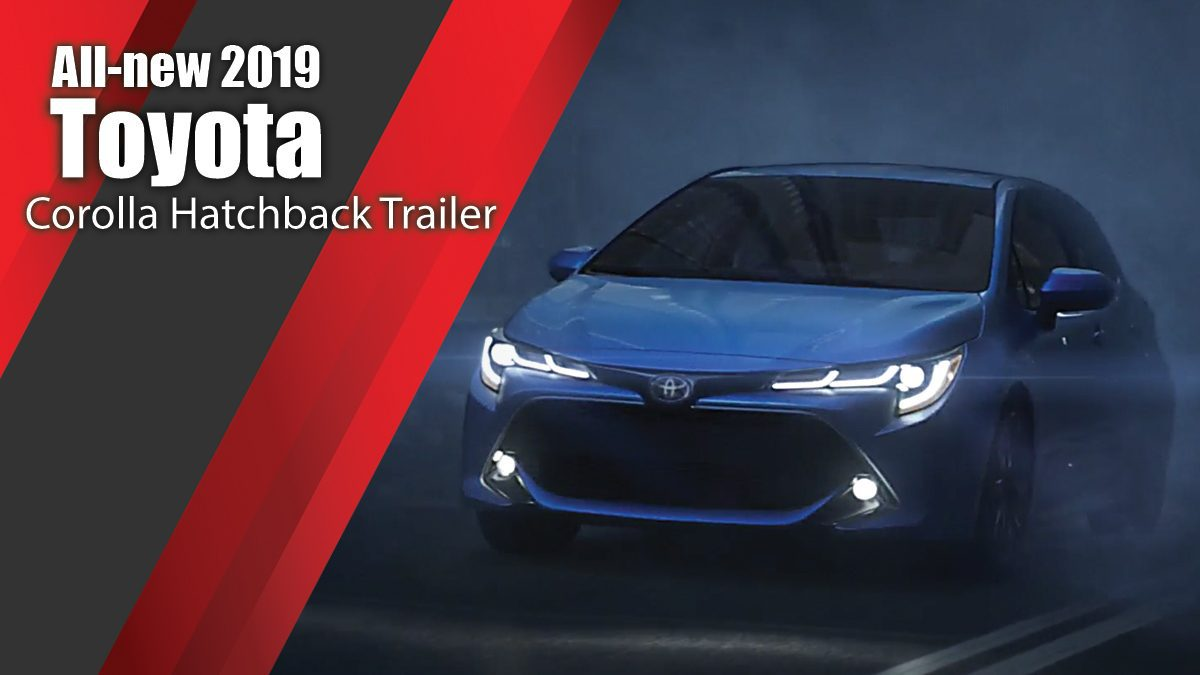 All-new 2019 Toyota Corolla Hatchback Trailer