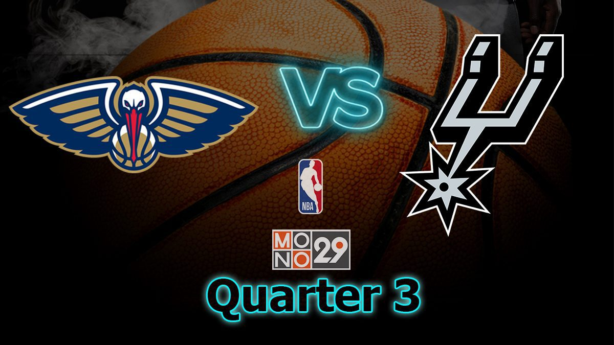 New Orleans Pelicans VS.  San Antonio Spurs [Q3]