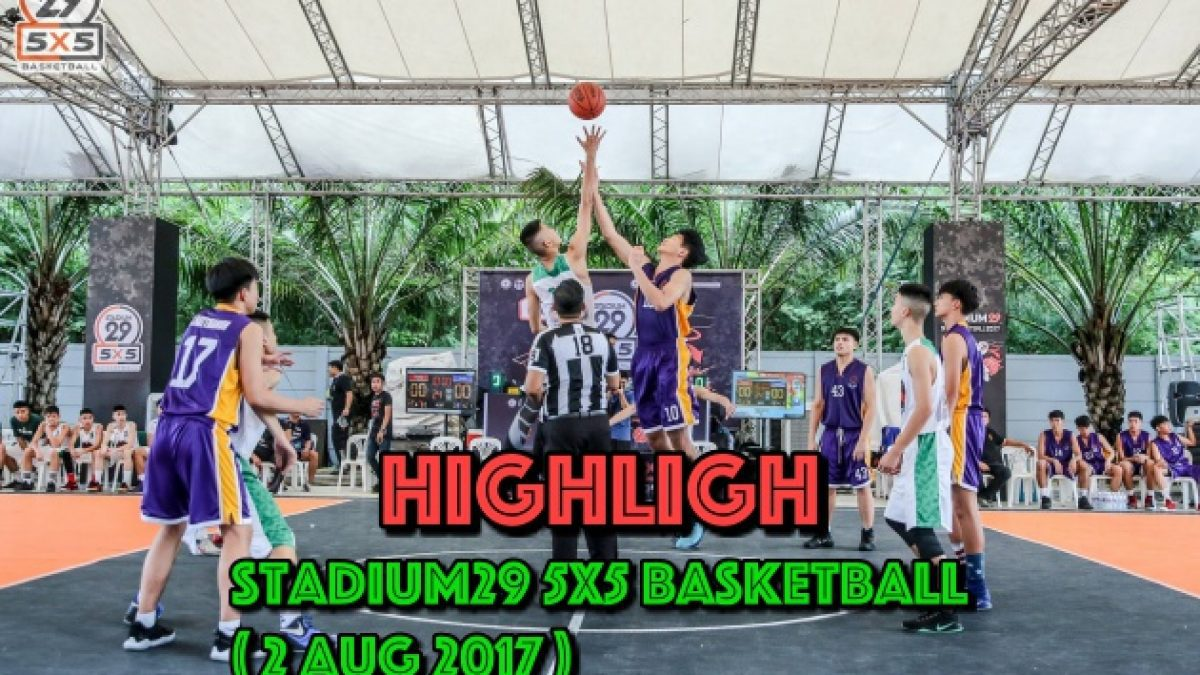 Highlight การเเข่งขัน Stadium29 5x5 Basketball  (2 Aug 2017 )