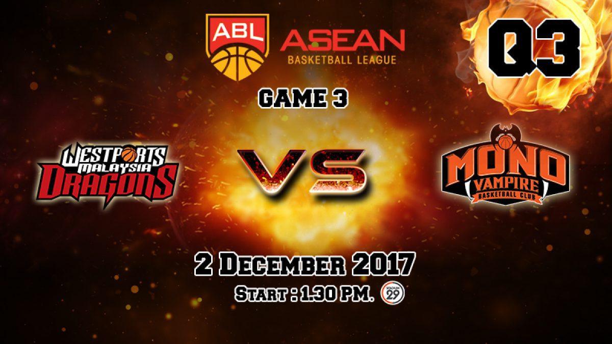 การเเข่งขันบาสเกตบอล ABL2017-2018 : Dragon (MAS) VS  Mono Vampire (THA)  Q3 (2 Dec 2017)