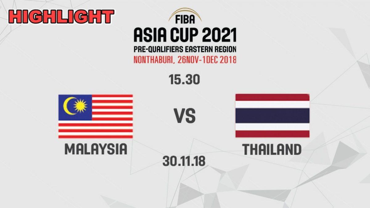 ไฮไลท์ บาสเกตบอล FIBA ASIA CUP 2021 PRE-QUALIFIERS : MALAYSIA  VS  THAILAND (30 NOV 2018)