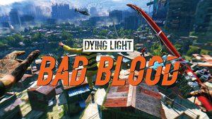 พร้อมอาละวาดกันหรือยัง ? Dying Light: Bad Blood เปิดให้เล่นกันแล้ว
