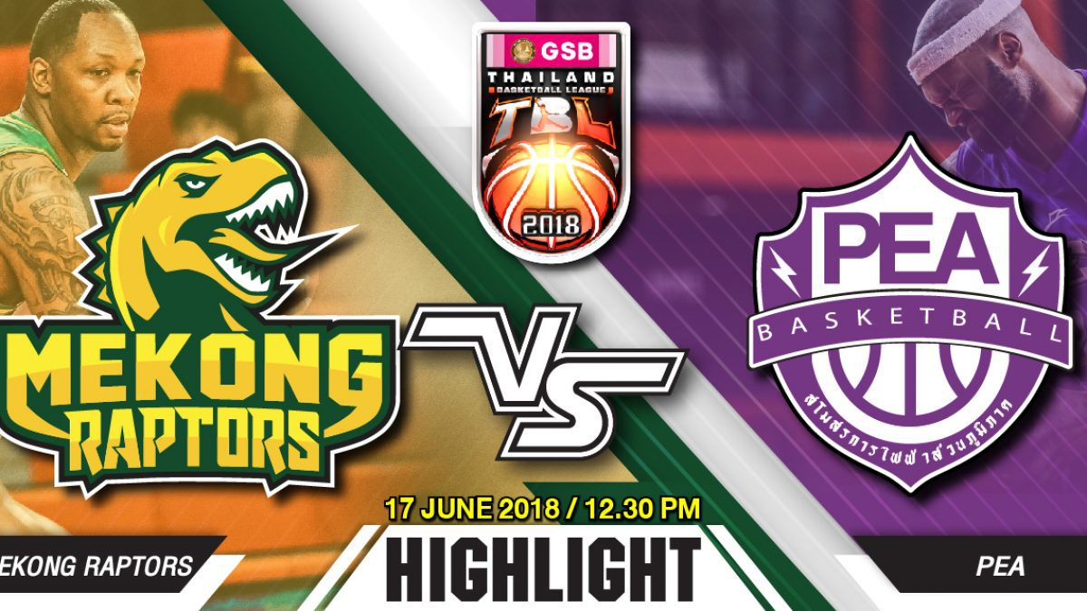 Highlight GSB TBL2018 : Leg2 : Mekong Raptors VS PEA Basketball Club ( 17 June 2018)