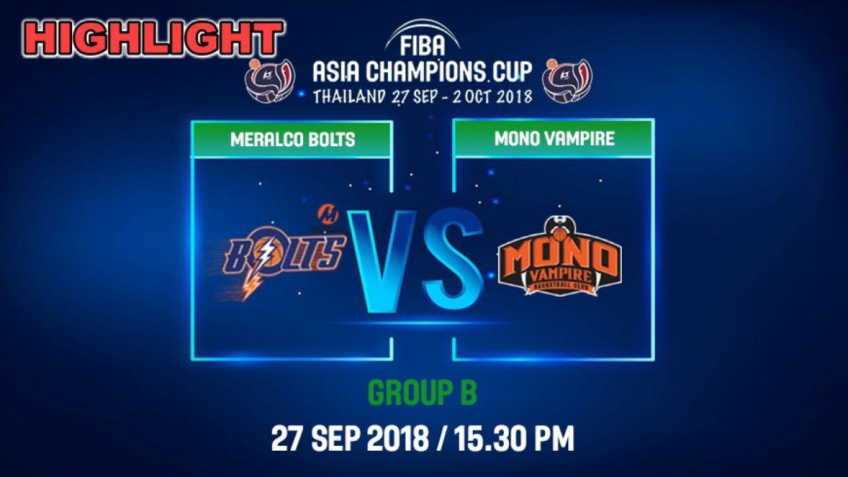 ไฮไลท์ FIBA  Asia Champions Cup 2018 : Meralco Bolts (PHI) VS Mono Vampire (THA) 27 Sep 2018