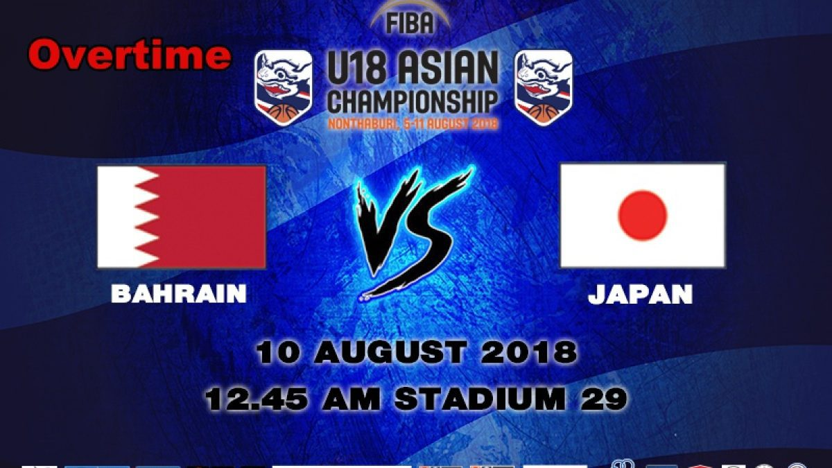 OT FIBA U18 Asian Championship 2018 : 5th-8th : Bahrain VS Japan (10 Aug 2018)