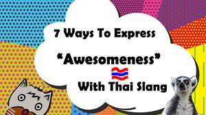 "Learning Thai : 7 Ways To Express ""Awesomeness"" With Thai Slang"