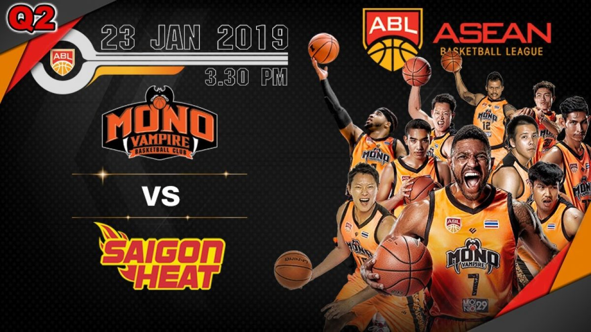 Q2 Asean Basketball League 2018-2019 :  Mono Vampire VS Saigon Heat 23 Jan 2019