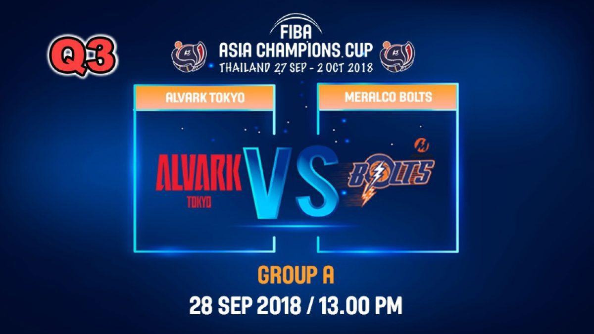 Q3 FIBA  Asia Champions Cup 2018 : Alvark Tokyo (JPN) VS Meralco Bolts (PHI) 28 Sep 2018