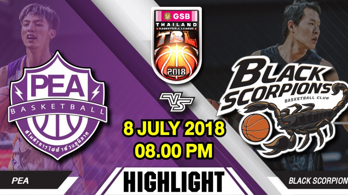 Highlight GSB TBL2018 : Leg2 : PEA Basketball Club VS Black Scorpions (8 July 2018)