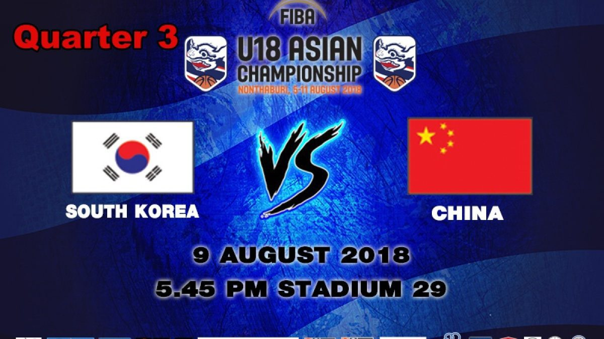 Q3 FIBA U18 Asian Championship 2018 : QF : Korea VS China (9 Aug 2018)