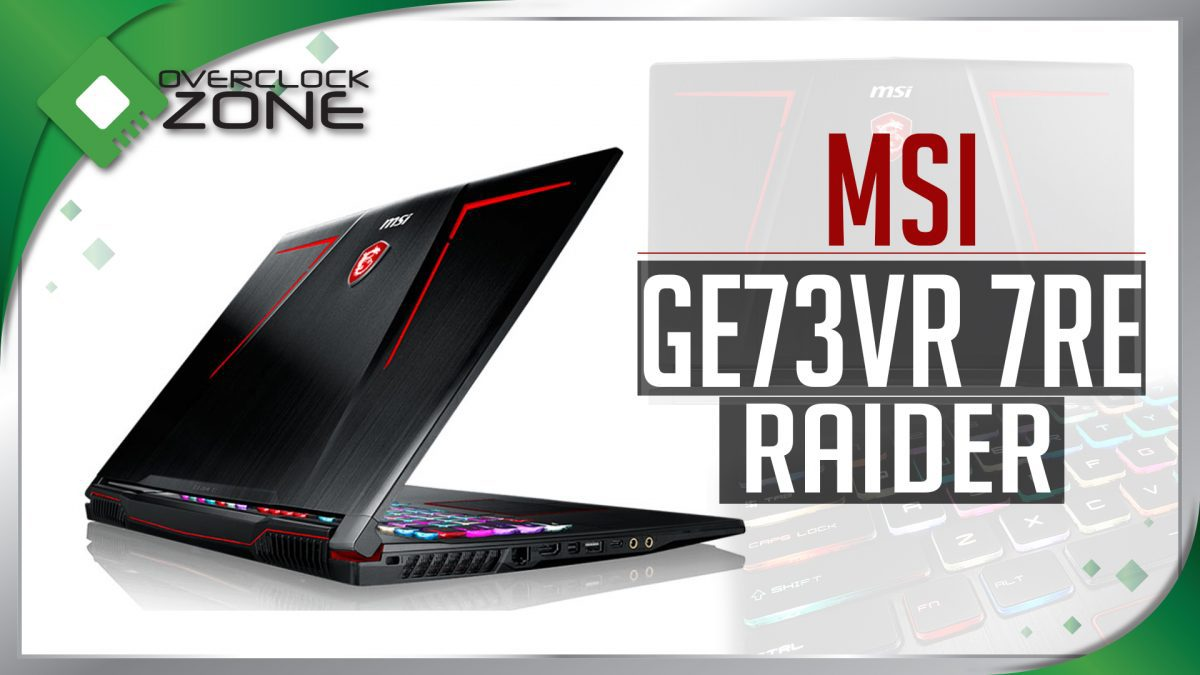 รีวิว MSI GE73VR 7RE Raider : Core i7 + GTX1060 Gaming Notebook