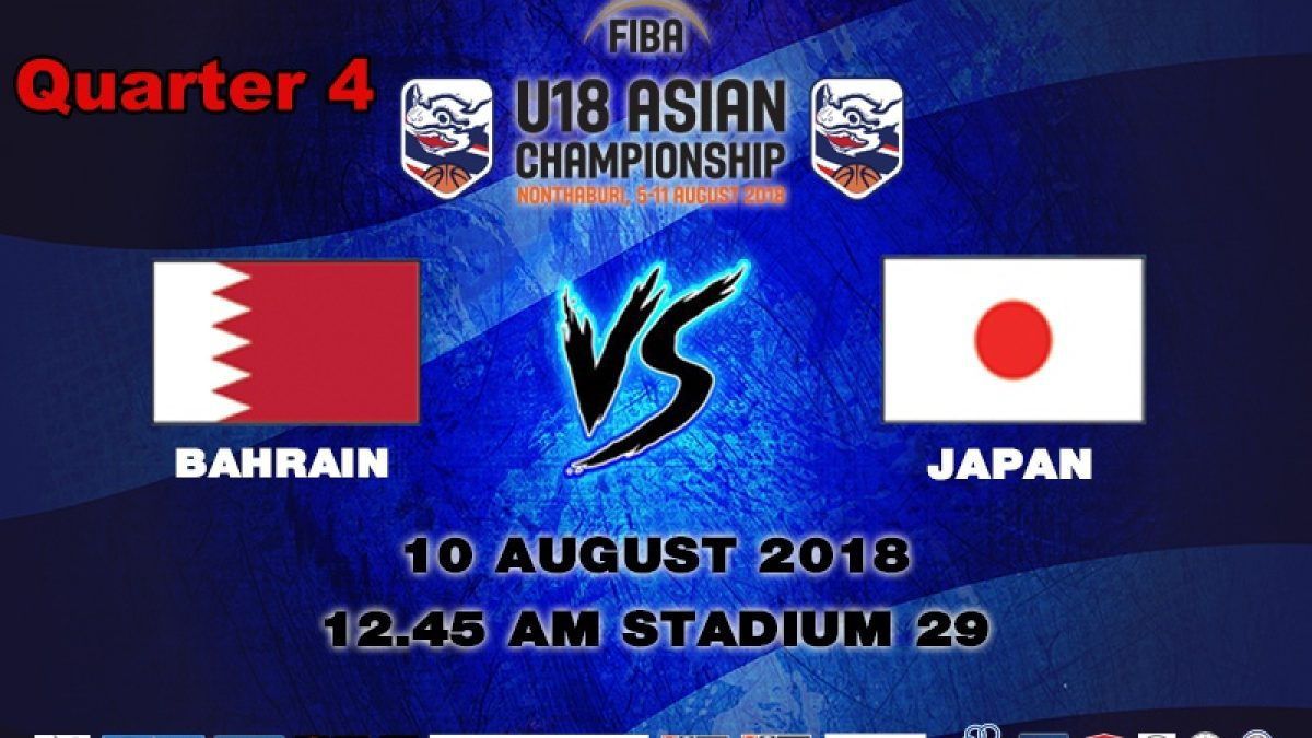 Q4 FIBA U18 Asian Championship 2018 : 5th-8th : Bahrain VS Japan (10 Aug 2018)