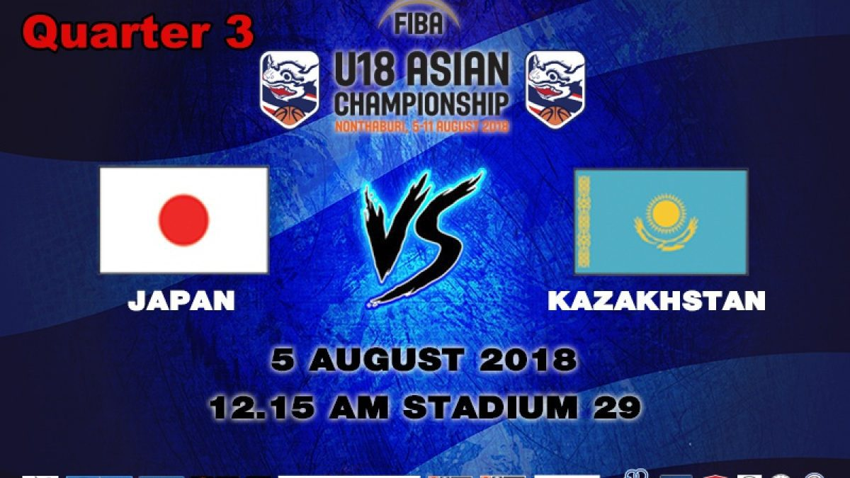 Q3 FIBA U18 Asian Championship 2018 : Japan VS Kazakhstan (5 Aug 2018)