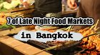 7 of Late Night Food Markets in Bangkok