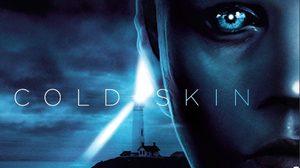 ประกาศผล : ดูหนังใหม่ รอบพิเศษ Cold Skin พรายนรก ป้อมทมิฬ