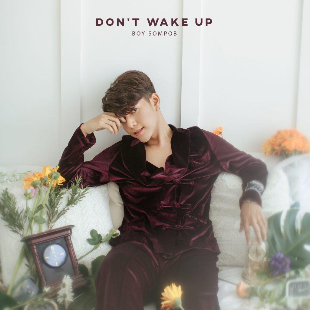 BOY SOMPOB จากวงการเพลง Y (วาย) สู่ตลาดเพลงสากลกับ Don't Wake Up