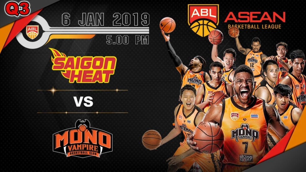 Q3 Asean Basketball League 2018-2019 : Saigon Heat VS Mono Vampire 6 Jan 2019