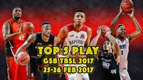 GSB TBSL2017 Top 5 TBSL WEEK (25-26 Feb 2017)