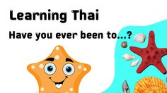 Learning Thai : Have you ever been to … ?