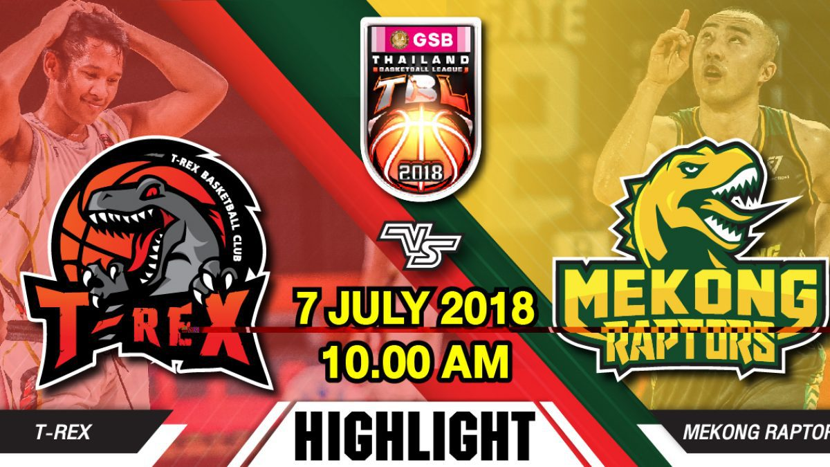 Highlight GSB TBL2018 : Leg2 : T-Rex VS Mekong Raptors (7 July 2018)