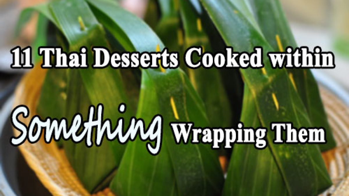 11 Thai Desserts Cooked within Something Wrapping Them