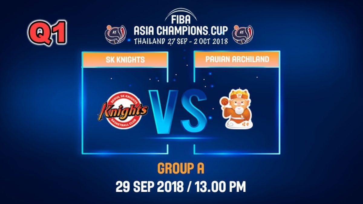 Q1 FIBA  Asia Champions Cup 2018 : SK Knight (KOR) VS Pauian Archiland (TPE) 29 Sep 2018