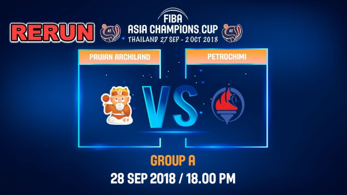FIBA  Asia Champions Cup 2018 : Pauian Archiland (TPE) VS Petrochimi (IRI)  28 Sep 2018