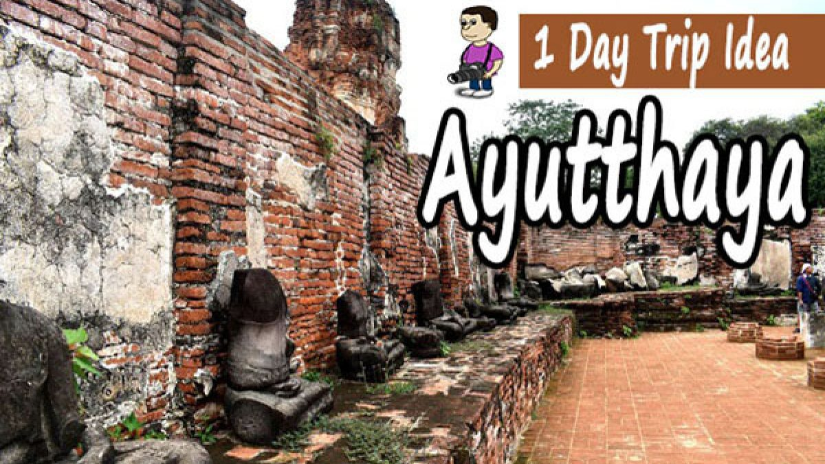 1 Day Trip Idea - Ayutthaya