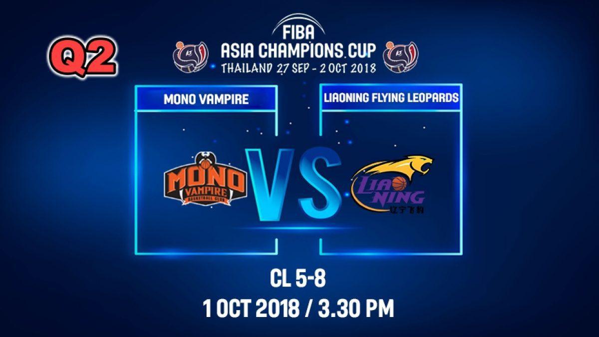 Q2 FIBA  Asia Champions Cup 2018 :5th-8th: Mono Vampire (THA) VS Liaoning Flying (CHN) 1 Oct 2018
