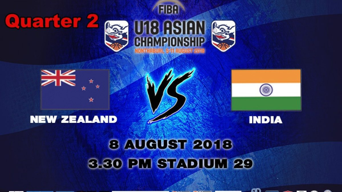 Q2 FIBA U18 Asian Championship 2018 : New Zealand VS India (8 Aug 2018)