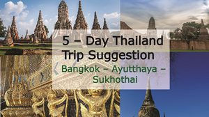 5 – Day Thailand Trip Suggestion – Bangkok – Ayutthaya – Sukhothai