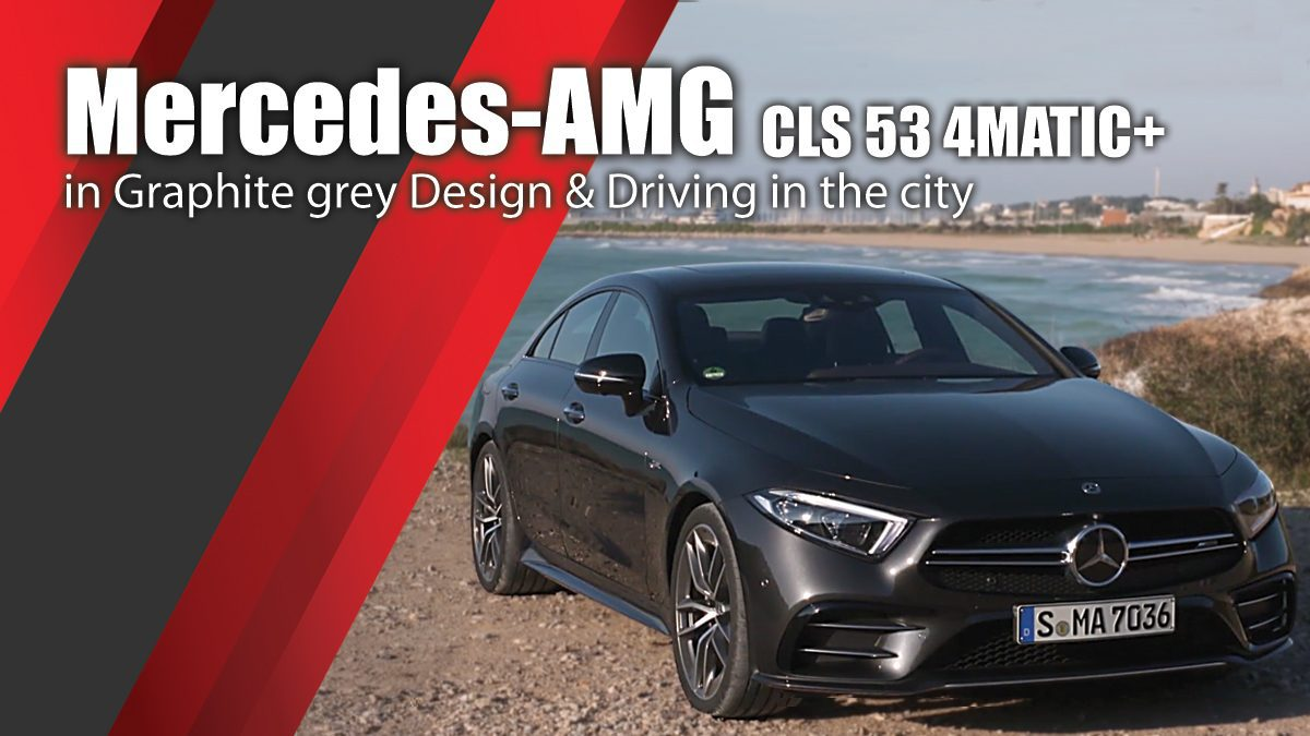 Mercedes-AMG CLS 53 4MATIC+ in Graphite grey Desing & Driving in the city